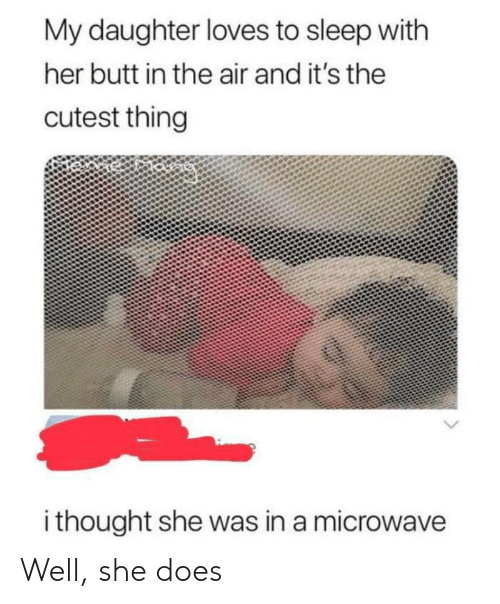 Butt, Sleep, and Thought: My daughter loves to sleep with  her butt in the air and it's the  cutest thing  i thought she was in a microwave Well, she does