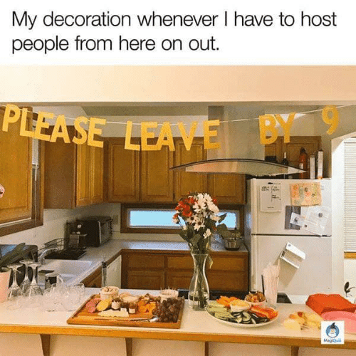 Memes, Decoration, and 🤖: My decoration whenever l have to host  people from here on out.  E BY 9