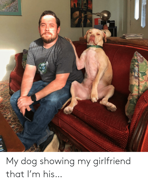 My Dog: My dog showing my girlfriend that I'm his…