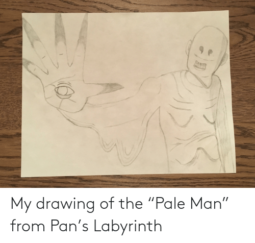 """Labyrinth: My drawing of the """"Pale Man"""" from Pan's Labyrinth"""