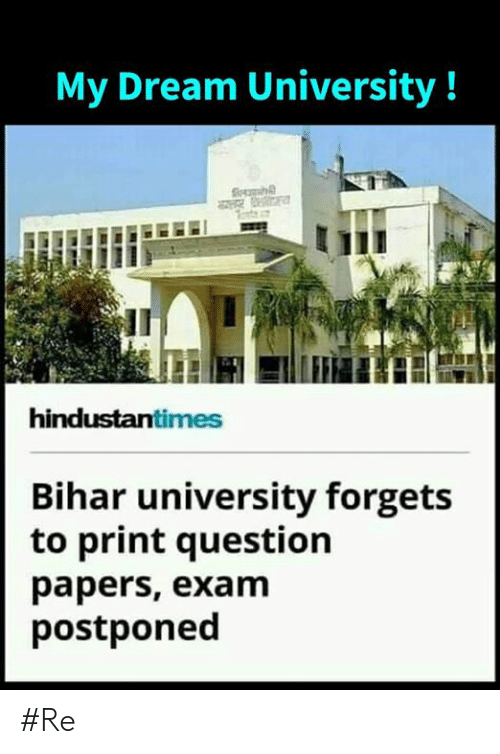 Memes, 🤖, and Dream: My Dream University!  hindustantimes  Bihar university forgets  to print question  papers, exam  postponed #Re
