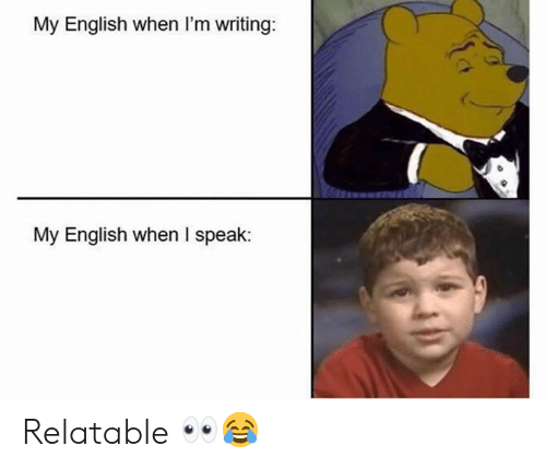 Relatable, English, and Speak: My English when I'm writing:  My English when I speak: Relatable 👀😂
