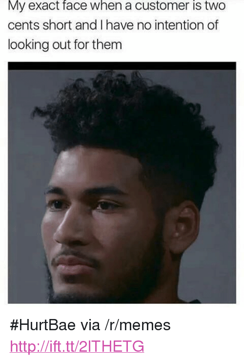 """Two Cents: My exact face when a customer is two  cents short and I have no intention of  looking out for them <p>#HurtBae via /r/memes <a href=""""http://ift.tt/2lTHETG"""">http://ift.tt/2lTHETG</a></p>"""