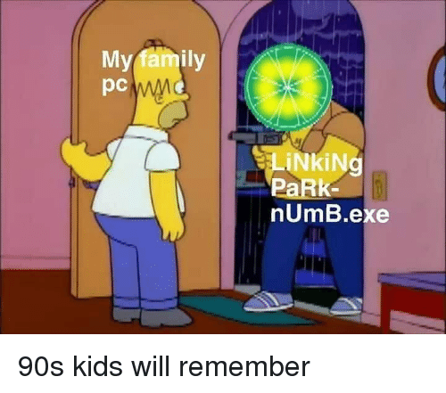 linking: My family  pc  LİNkiNg  PaRk  nUmB.exe 90s kids will remember