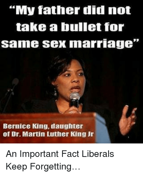 """same-sex-marriages: """"My father did not  take a bullet for  same sex marriage""""  Bernice King, daughter  of Dr. Martin Luther King Jr An Important Fact Liberals Keep Forgetting…"""