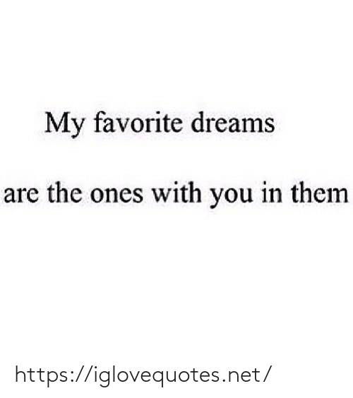 Dreams: My favorite dreams  are the ones with you in them https://iglovequotes.net/