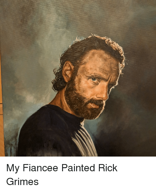 Grimes, Fiancee, and Rick Grimes: My Fiancee Painted Rick Grimes