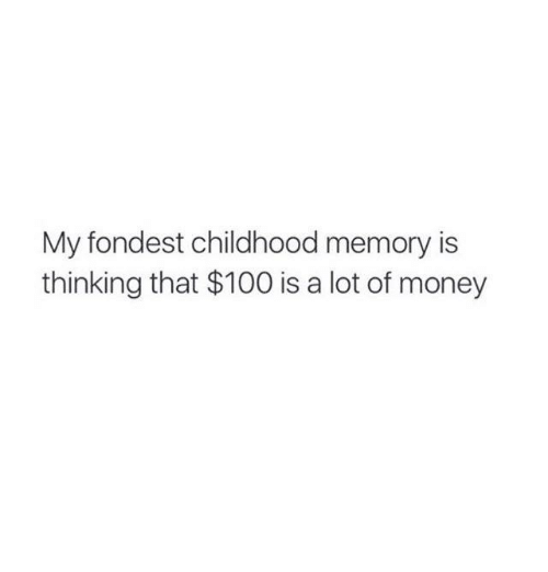Anaconda, Money, and Humans of Tumblr: My fondest childhood memory is  thinking that $100 is a lot of money