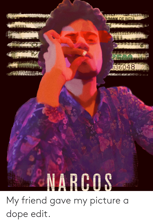 dope: My friend gave my picture a dope edit.