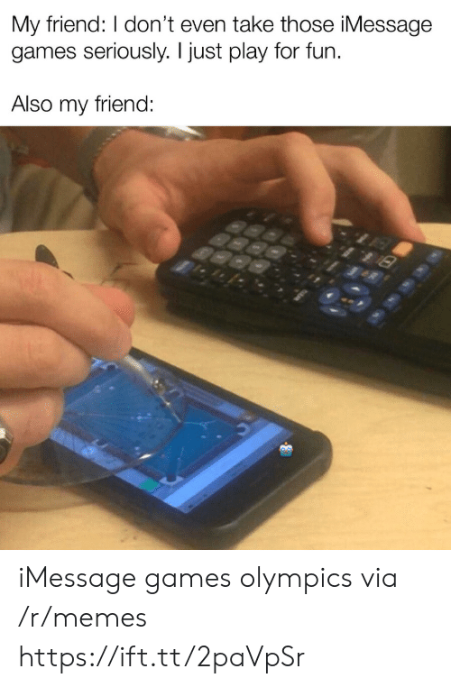 Olympics: My friend: I don't even take those iMessage  games seriously. I just play for fun  Also my friend: iMessage games olympics via /r/memes https://ift.tt/2paVpSr