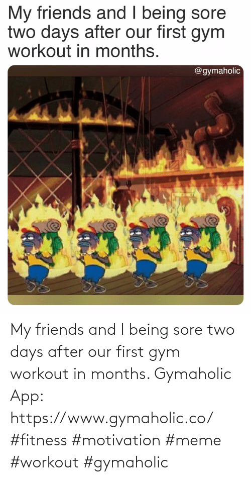 Being: My friends and I being sore two days after our first gym workout in months.  Gymaholic App: https://www.gymaholic.co/  #fitness #motivation #meme #workout #gymaholic