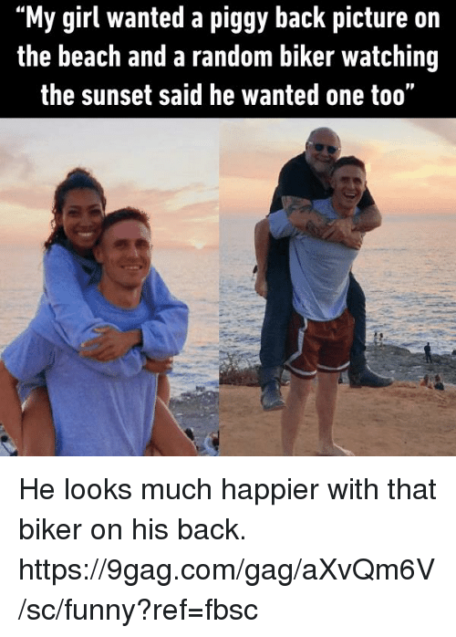 """9gag, Dank, and Funny: """"My girl wanted a piggy back picture on  the beach and a random biker watching  the sunset said he wanted one too"""" He looks much happier with that biker on his back. https://9gag.com/gag/aXvQm6V/sc/funny?ref=fbsc"""