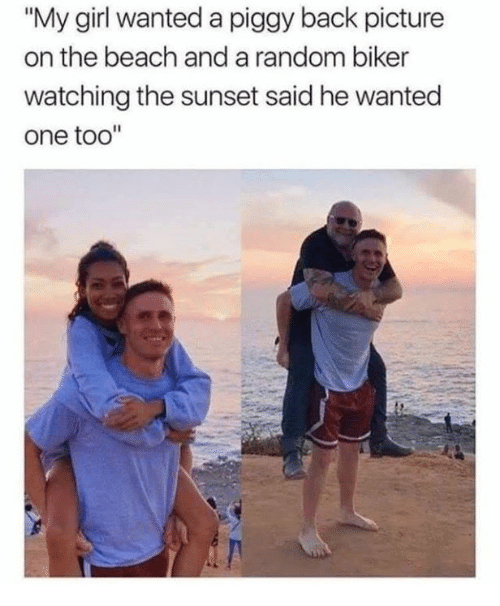 "Dank, Beach, and Girl: ""My girl wanted a piggy back picture  on the beach and a random biker  watching the sunset said he wanted  one too'"""