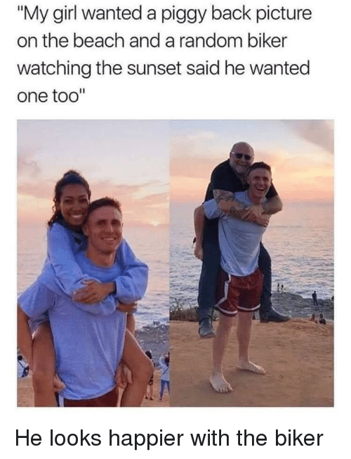 """Beach, Girl, and Sunset: """"My girl wanted a piggy back picture  on the beach and a random biker  watching the sunset said he wanted  one too"""" He looks happier with the biker"""