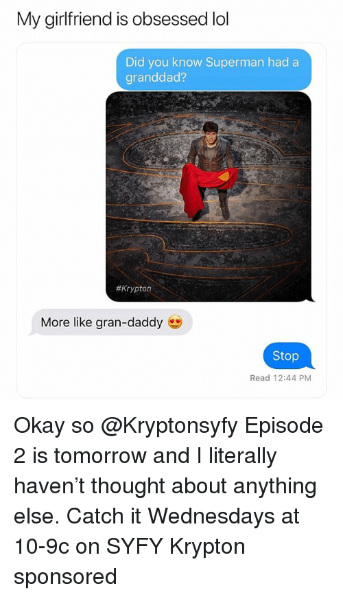 episode 2: My girlfriend is obsessed lol  Did you know Superman hada  granddad?  # Krypton  More like gran-daddy  Stop  Read 12:44 PM Okay so @Kryptonsyfy Episode 2 is tomorrow and I literally haven't thought about anything else. Catch it Wednesdays at 10-9c on SYFY Krypton sponsored