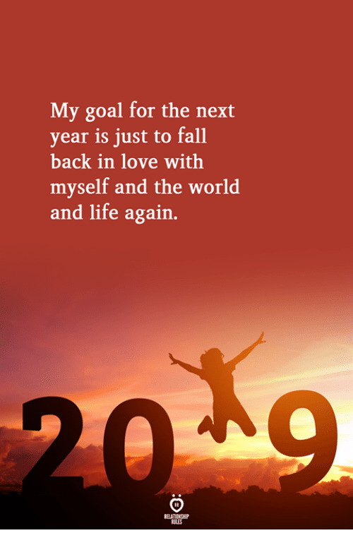 Fall, Life, and Love: My goal for the next  year is just to fall  back in love with  myself and the world  and life again.