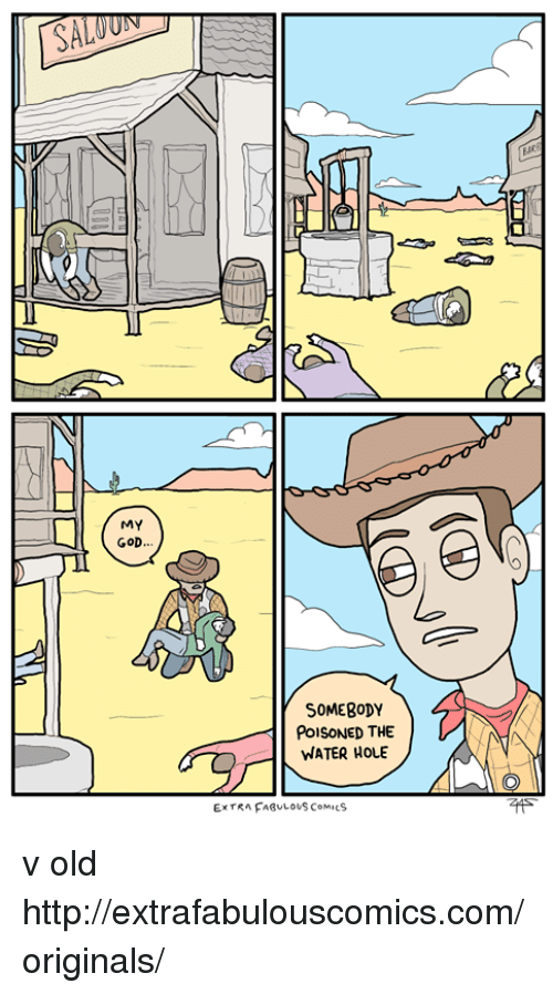 Extrafabulouscomics: MY  GOD.  SOMEBODY  PoISONED THE  WATER HOLE  EXTRA FAULOUS ComicS v old http://extrafabulouscomics.com/originals/