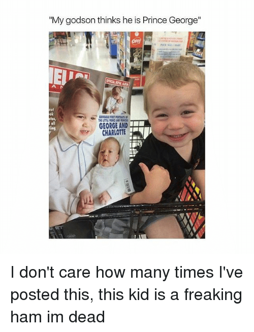 """godson: """"My godson thinks he is Prince George""""  GEORGE AND  CHARLOTTE I don't care how many times I've posted this, this kid is a freaking ham im dead"""