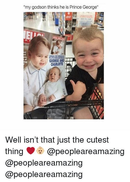 """godson: my godson thinks he is Prince George""""  ok  all  GEORGE AND  CHARLOTTE Well isn't that just the cutest thing ❤️👶🏼 @peopleareamazing @peopleareamazing @peopleareamazing"""