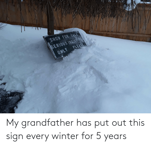 Has: My grandfather has put out this sign every winter for 5 years