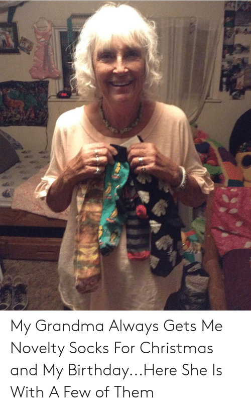 Birthday, Christmas, and Grandma: My Grandma Always Gets Me Novelty Socks For Christmas and My Birthday...Here She Is With A Few of Them
