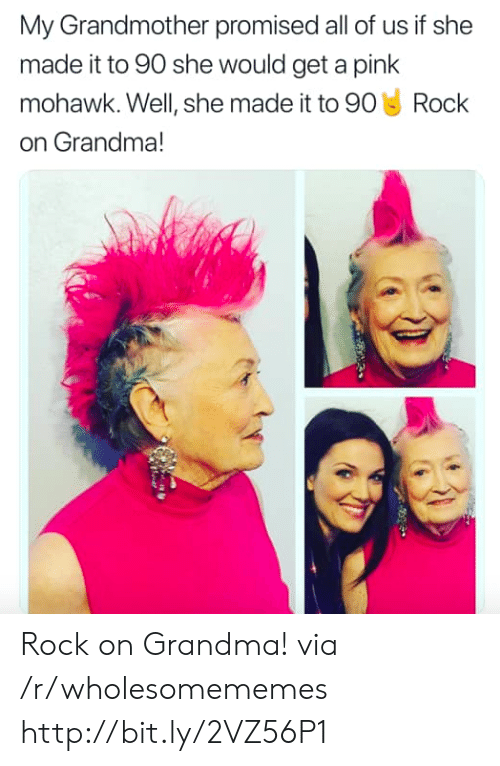 a pink: My Grandmother promised all of us if she  made it to 90 she would get a pink  mohawk. Well, she made it to 90 Rock  on Grandma! Rock on Grandma! via /r/wholesomememes http://bit.ly/2VZ56P1