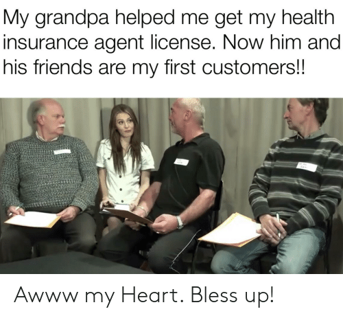 Bless Up, Friends, and Reddit: My grandpa helped me get my health  insurance agent license. Now him and  his friends are my first customers!!  SAT Awww my Heart. Bless up!