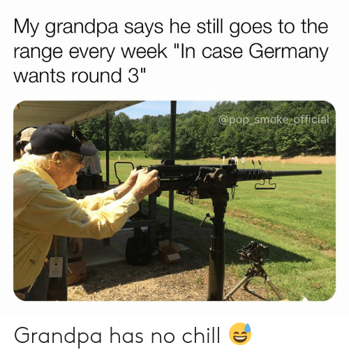"Chill, Memes, and No Chill: My grandpa says he still goes to the  range every week ""In case Germany  wants round 3""  @pop smoke officia Grandpa has no chill 😅"