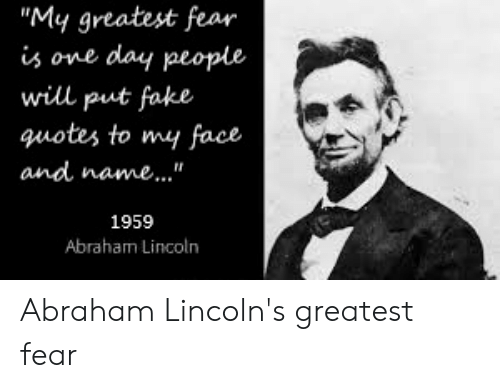 My Greatest Fear Is One Day People Will Put Fake Quotes to