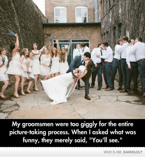 "Groomsmen: My groomsmen were too giggly for the entire  picture-taking process. When I asked what was  funny, they merely said, ""You'll see.""  WHO IS MR. DAMNLOL?"