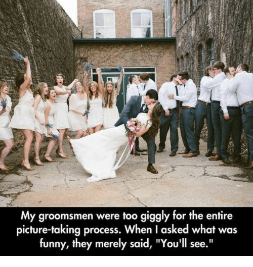 "Groomsmen: My groomsmen were too giggly for the entire  picture-taking process. When I asked what was  funny, they merely said, ""You'll see."""