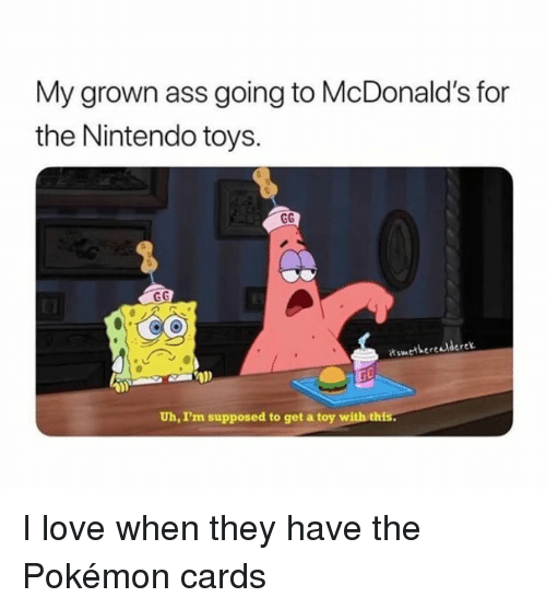 the pokemon: My grown ass going to McDonald's for  the Nintendo toys.  tswethereddere  Uh, I'm supposed to get a toy with thi I love when they have the Pokémon cards