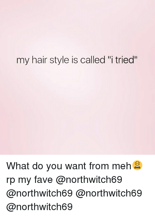 "Mehs: my hair style is called ""i tried"" What do you want from meh😩 rp my fave @northwitch69 @northwitch69 @northwitch69 @northwitch69"
