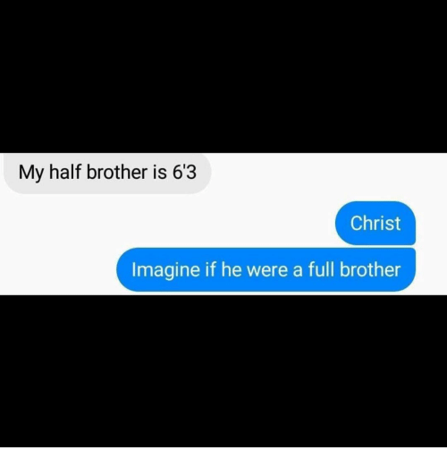 Dank Memes, Brother, and Imagine: My half brother is 63  Christ  Imagine if he were a full brother
