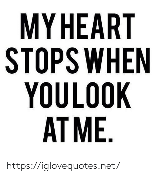 Heart, Net, and Href: MY HEART  STOPS WHEN  YOULOOK  AT ME https://iglovequotes.net/