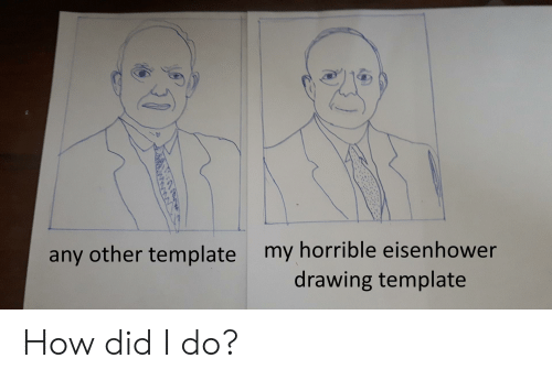 Reddit, How, and Eisenhower: my horrible eisenhower  drawing template  any other template How did I do?