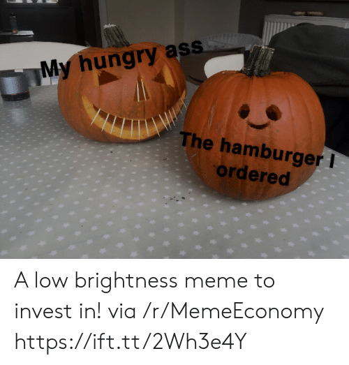 hamburger: My hungry ass  The hamburger I  ordered A low brightness meme to invest in! via /r/MemeEconomy https://ift.tt/2Wh3e4Y