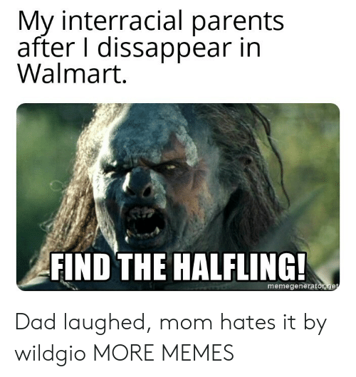 Interracial: My interracial parents  after I dissappear in  Walmart  FIND THE HALFLING  memegeneratonge Dad laughed, mom hates it by wildgio MORE MEMES