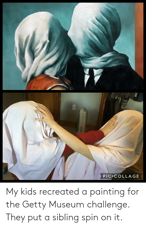My Kids: My kids recreated a painting for the Getty Museum challenge. They put a sibling spin on it.