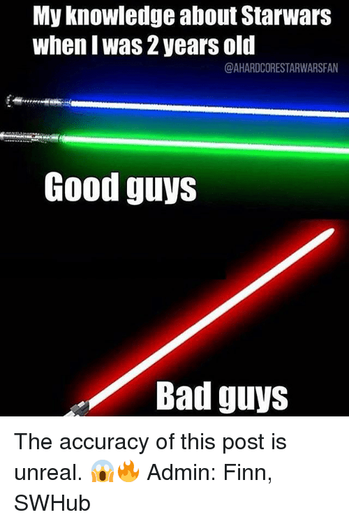 Unrealism: My knowledge about Starwars  whenl Was 2 years old  @AHARDCORESTARWARSFAN  Good guys  Bad guys The accuracy of this post is unreal. 😱🔥 Admin: Finn, SWHub