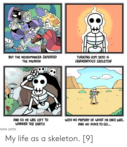 my life: My life as a skeleton. [9]