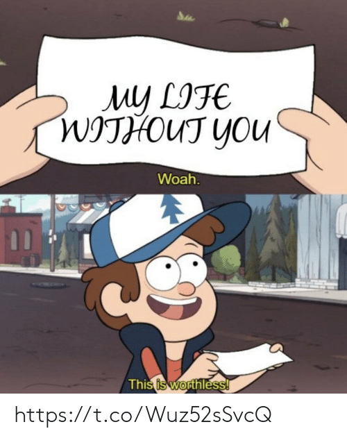 Life, Memes, and 🤖: My LIFE  WITHOUT YOU  Woah.  This is worthless! https://t.co/Wuz52sSvcQ