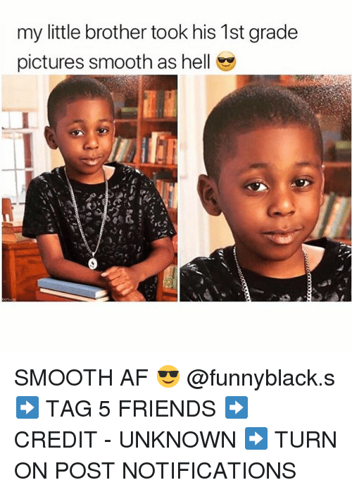 Af, Friends, and Smooth: my little brother took his 1st grade  pictures smooth as hell SMOOTH AF 😎 @funnyblack.s ➡️ TAG 5 FRIENDS ➡️ CREDIT - UNKNOWN ➡️ TURN ON POST NOTIFICATIONS