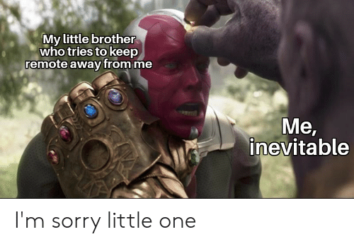Marvel Comics, Sorry, and Little Brother: My little brother  who tries to keep  remote away from me  Me,  inevitable I'm sorry little one