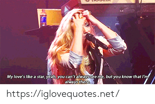 Yeah, Star, and Net: My love's like a star, yeah, you can't always see me, but you know that I'm  always there https://iglovequotes.net/