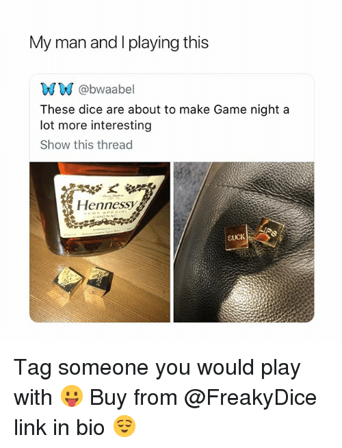 Dice, Game, and Link: My man and I playing this  wW @bwaabel  These dice are about to make Game night a  lot more interesting  Show this thread  Hennessv  SUCK Tag someone you would play with 😛 Buy from @FreakyDice link in bio 😌