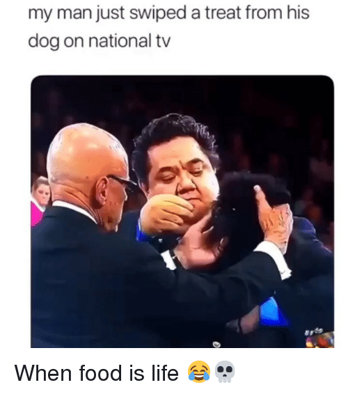 Food, Funny, and Life: my man just swiped a treat from his  dog on national tv When food is life 😂💀