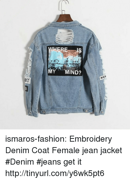 Fashion, Tumblr, and Black: MY MIND?  BLACK ismaros-fashion:  Embroidery  Denim Coat Female  jean jacket #Denim #jeans get it  http://tinyurl.com/y6wk5pt6