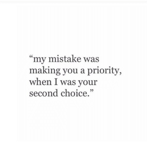 "my mistake: ""my mistake was  making you a priority,  when I was your  second choice.""  3"