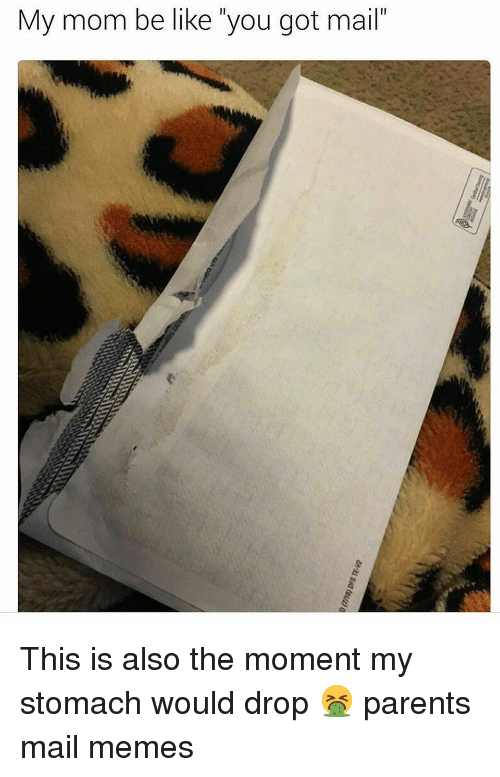 """Be Like, Memes, and Parents: My mom be like """"you got mail"""" This is also the moment my stomach would drop 🤮 parents mail memes"""
